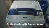 Máy giặt Sanyo, AQua báo U4 là bị sao ? Nguyên nhân và cách sửa nhanh