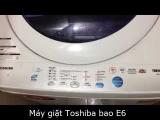 Máy Giặt Toshiba Kêu Cạch Cạch, Hiện E6 Ở Màn Hình Là Bị Sao ?