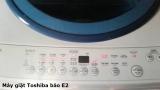 Máy Giặt Toshiba Lỗi E2, E21, E2-1, E23, E2-3  Là Bị Sao ? Giá Thế Nào ?